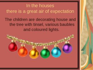 In the houses there is a great air of expectation The children are decorating