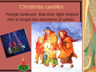 Christmas candles People believed that their light helped him to forget the