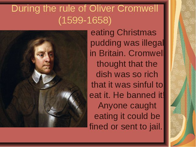 During the rule of Oliver Cromwell (1599-1658) eating Christmas pudding was i...