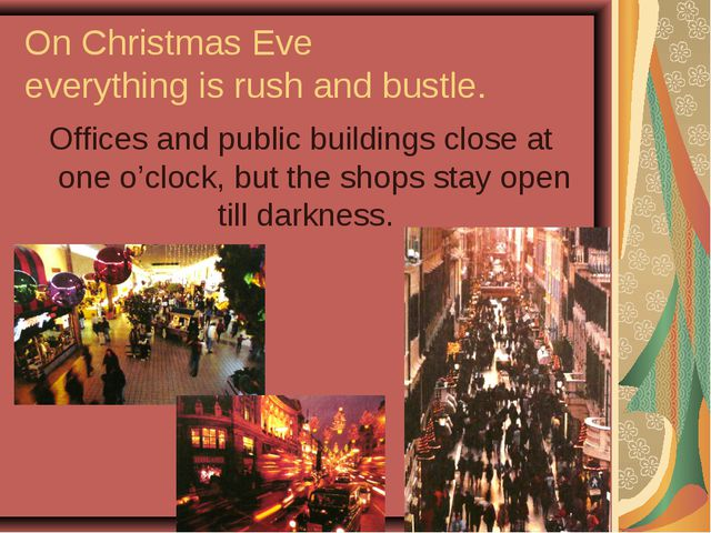 On Christmas Eve everything is rush and bustle. Offices and public buildings...