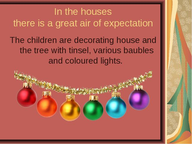 In the houses there is a great air of expectation The children are decorating...