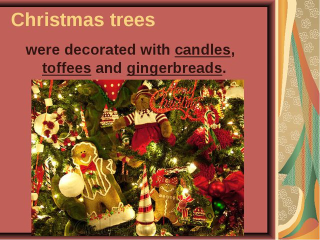 Christmas trees were decorated with candles, toffees and gingerbreads.