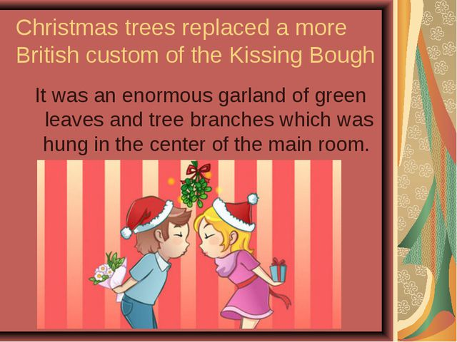 Christmas trees replaced a more British custom of the Kissing Bough It was an...