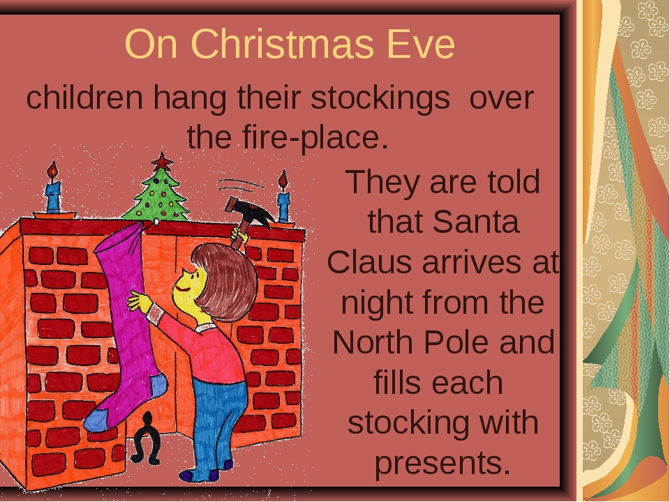 On Christmas Eve children hang their stockings over the fire-place. They are...