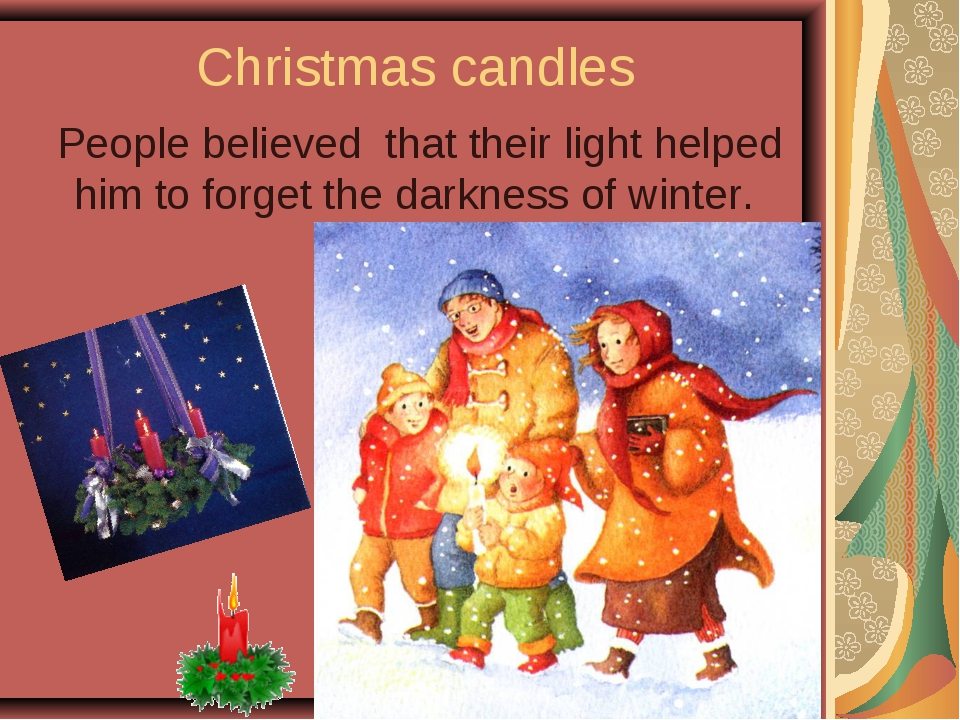 Christmas candles People believed that their light helped him to forget the...
