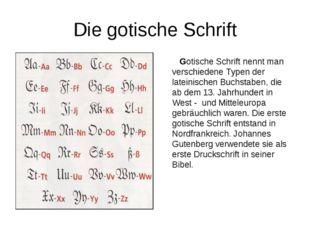 Die gotische Schrift Gotische Schrift nennt man verschiedene Typen der latein