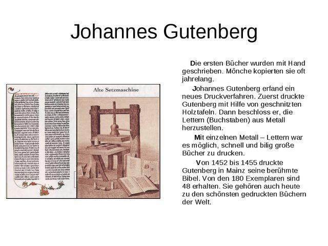 Johannes Gutenberg Die ersten Bücher wurden mit Hand geschrieben. Mönche kopi...