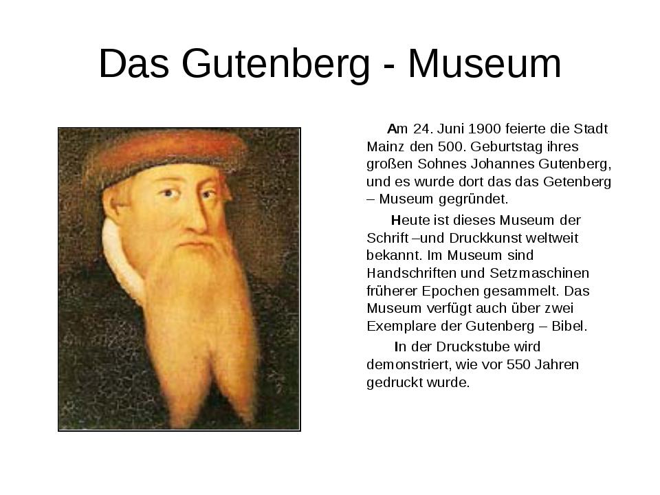 Das Gutenberg - Museum Am 24. Juni 1900 feierte die Stadt Mainz den 500. Gebu...