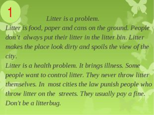Litter is a problem. Litter is food, paper and cans on the ground. People do