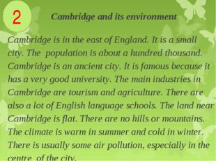 . Cambridge and its environment Cambridge is in the east of England. It is a