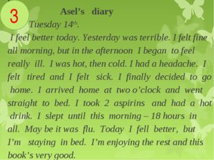 . Asel's diary Tuesday 14th. I feel better today. Yesterday was terrible. I f