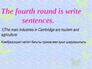 The fourth round is write sentences. 1)The main industries in Cambridge are t