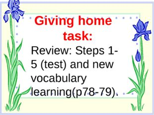 Giving home task: Review: Steps 1-5 (test) and new vocabulary learning(p78-7