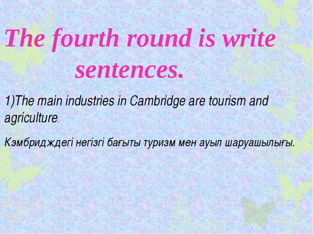 The fourth round is write sentences. 1)The main industries in Cambridge are t...