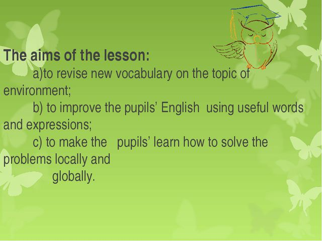 The aims of the lesson: a)to revise new vocabulary on the topic of environmen...