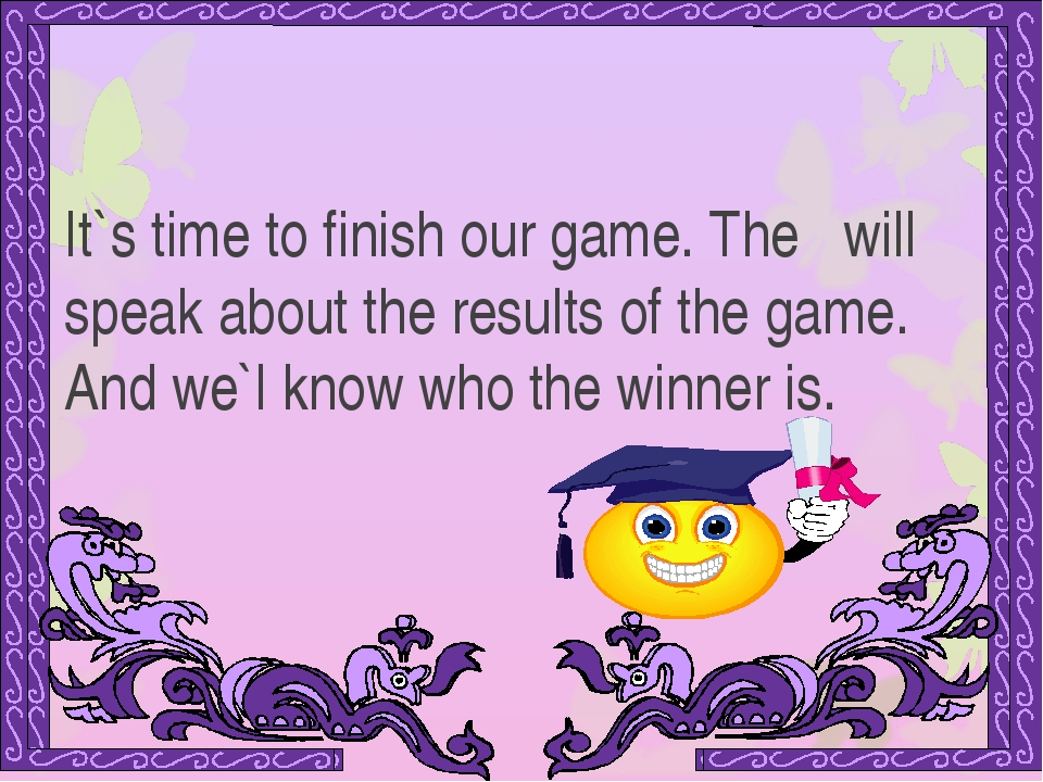 It`s time to finish our game. The will speak about the results of the game. A...