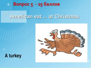 American eat ... at Christmas A turkey