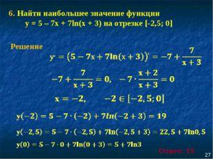 6. Найти наибольшее значение функции у = 5 – 7х + 7ln(х + 3) на отрезке [-2,5