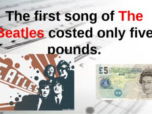 The first song of The Beatles costed only five pounds.