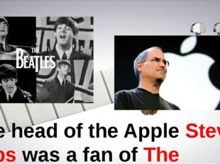 The head of the Apple Steve Jobs was a fan of The Beatles.