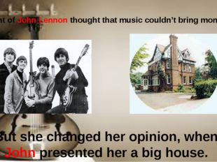 Aunt of John Lennon thought that music couldn't bring money. But she changed