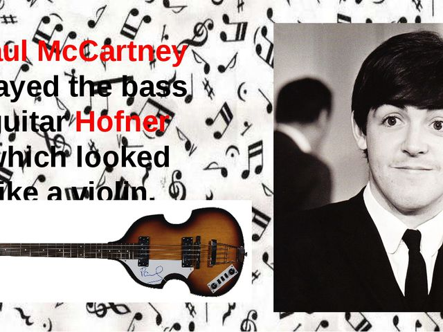 Paul McCartney played the bass guitar Hofner which looked like a violin.