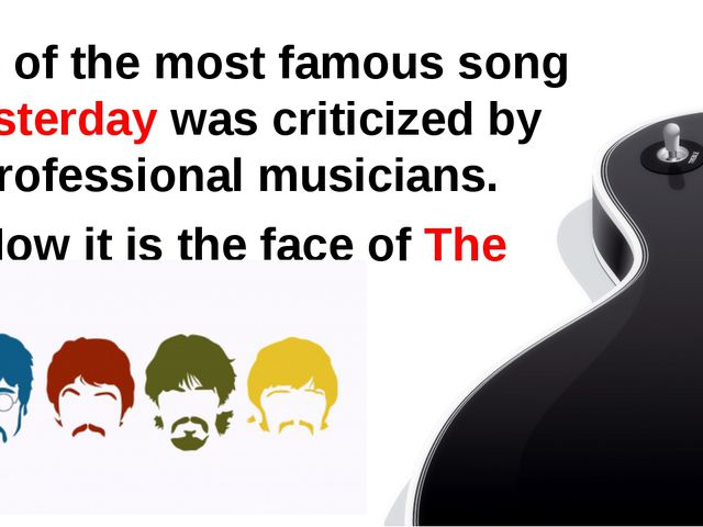 One of the most famous song Yesterday was criticized by professional musicia...
