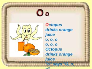 "Octopus drinks orange juice o, o, o o, o, o Octopus drinks orange juice ""o"" s"