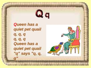"Queen has a quiet pet quail q, q, q q, q, q Queen has a quiet pet quail ""q"" s"