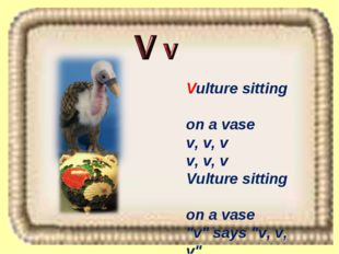 "Vulture sitting on a vase v, v, v v, v, v Vulture sitting on a vase ""v"" says"
