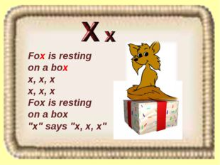 "Fox is resting on a box x, x, x x, x, x Fox is resting on a box ""x"" says ""x,"