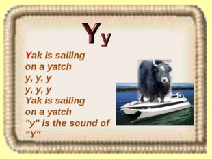 "Yak is sailing on a yatch y, y, y y, y, y Yak is sailing on a yatch ""y"" is th"