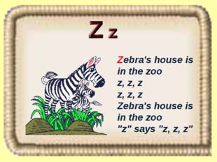 "Zebra's house is in the zoo z, z, z z, z, z Zebra's house is in the zoo ""z"" s"