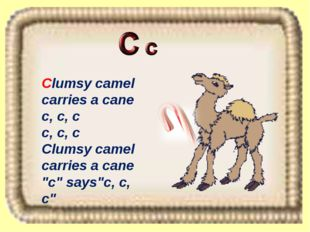 "Clumsy camel carries a cane c, c, c c, c, c Clumsy camel carries a cane ""c"" s"