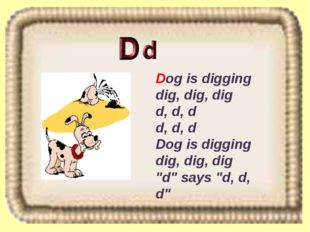 "Dog is digging dig, dig, dig d, d, d d, d, d Dog is digging dig, dig, dig ""d"""