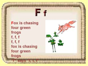 Fox is chasing four green frogs f, f, f f, f, f fox is chasing four green fro
