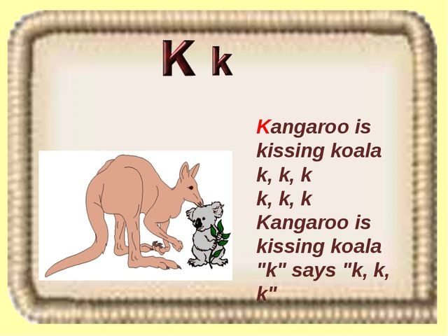 "Kangaroo is kissing koala k, k, k k, k, k Kangaroo is kissing koala ""k"" says..."