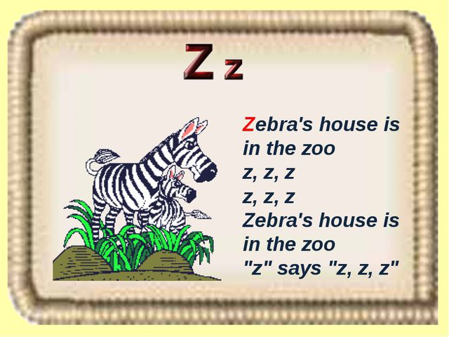 "Zebra's house is in the zoo z, z, z z, z, z Zebra's house is in the zoo ""z"" s..."