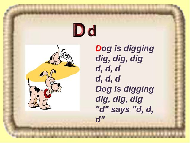 "Dog is digging dig, dig, dig d, d, d d, d, d Dog is digging dig, dig, dig ""d""..."