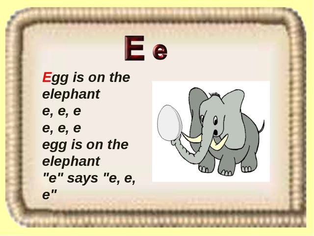 "Egg is on the elephant e, e, e e, e, e egg is on the elephant ""e"" says ""e, e,..."