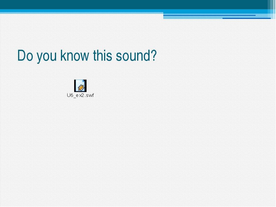 Do you know this sound?