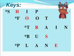 Keys: *SHIP *FO OT *TRAIN *BUS *PLANE