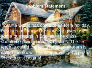 Problem statement 	Santa Claus has come to us for a holiday. He does not know