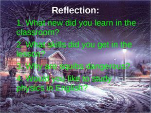 Reflection: 1. What new did you learn in the classroom? 2. What skills did yo