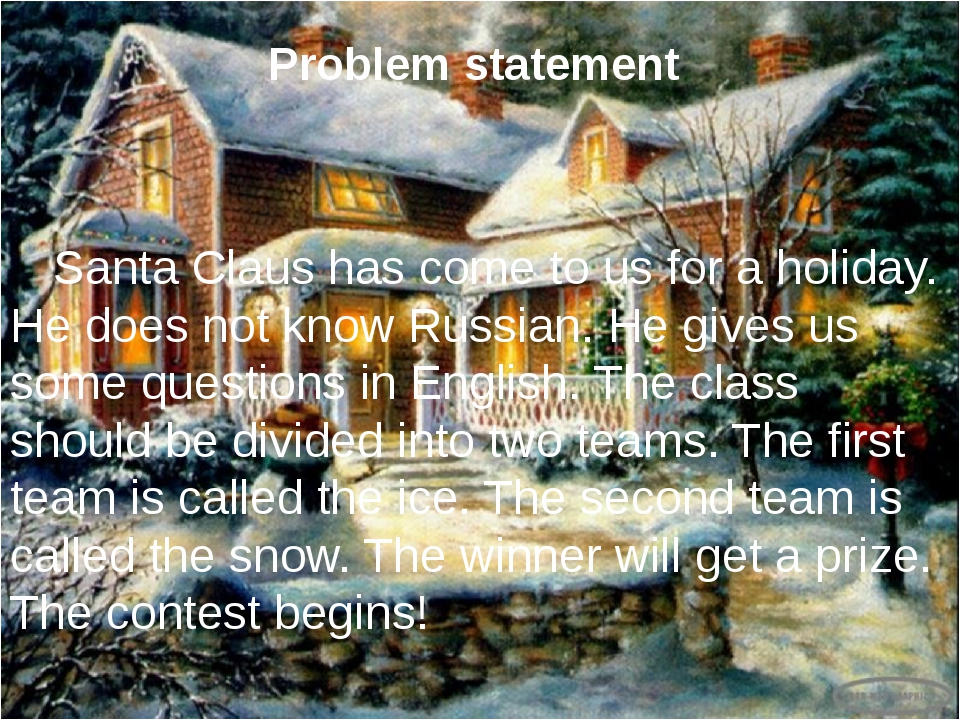Problem statement 	Santa Claus has come to us for a holiday. He does not know...