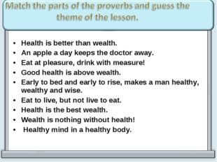 Health is better than wealth. An apple a day keeps the doctor away. Eat at pl