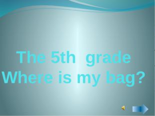 The 5th grade Where is my bag?