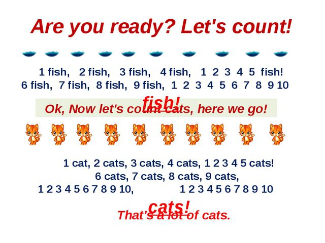 Ok, Now let's count cats, here we go! 1 fish, 2 fish, 3 fish, 4 fish, 1 2 3 4...