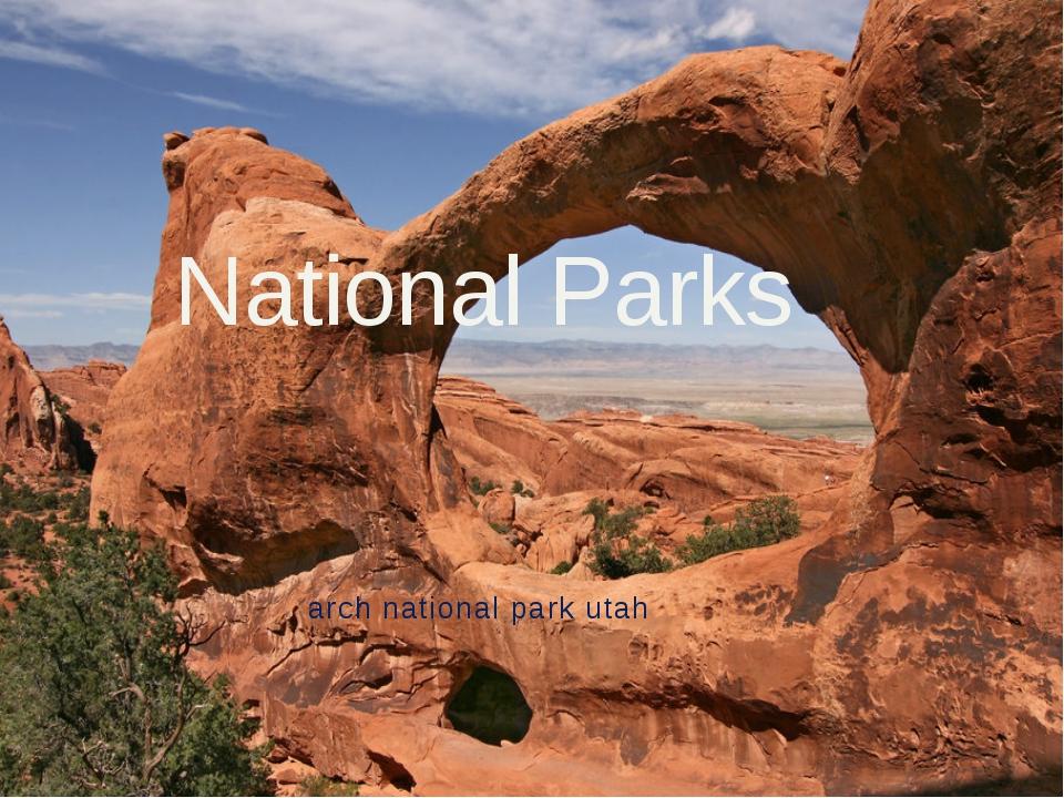 National Parks arch national park utah