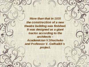 More than that in 1935 the construction of a new theatre building was finishe